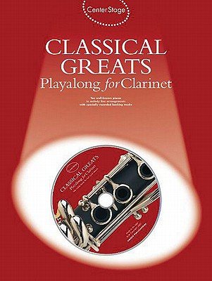 Center Stage Classical Greats Playalong for Clarinet By Music Sales (COR)